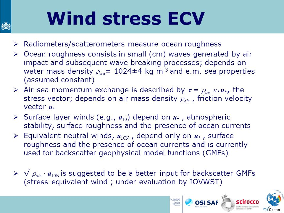Wind stress ECV  Radiometers/scatterometers measure ocean roughness  Ocean roughness consists in small (cm) waves generated by air impact and subseq