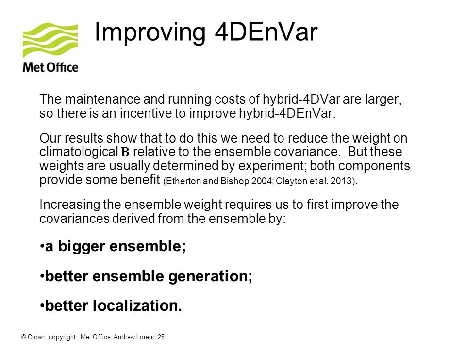 Improving 4DEnVar The maintenance and running costs of hybrid-4DVar are larger, so  there is an incentive to improve hybrid-4DEnVar.