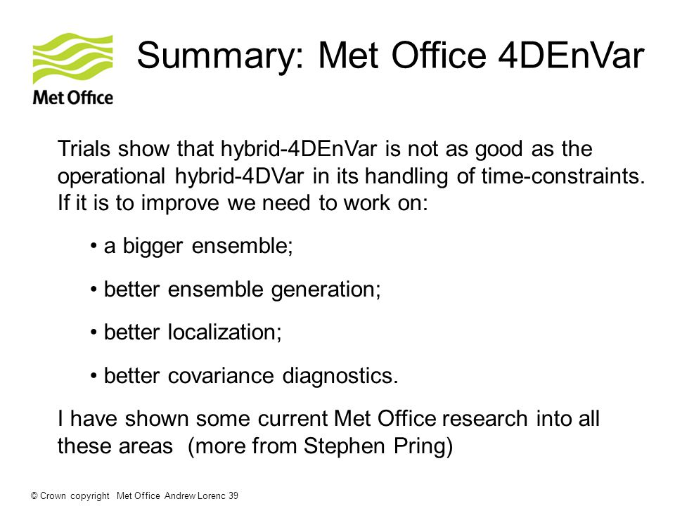Summary: Met Office 4DEnVar Trials show that hybrid-4DEnVar is not as good as the operational hybrid-4DVar in its handling of time-constraints.