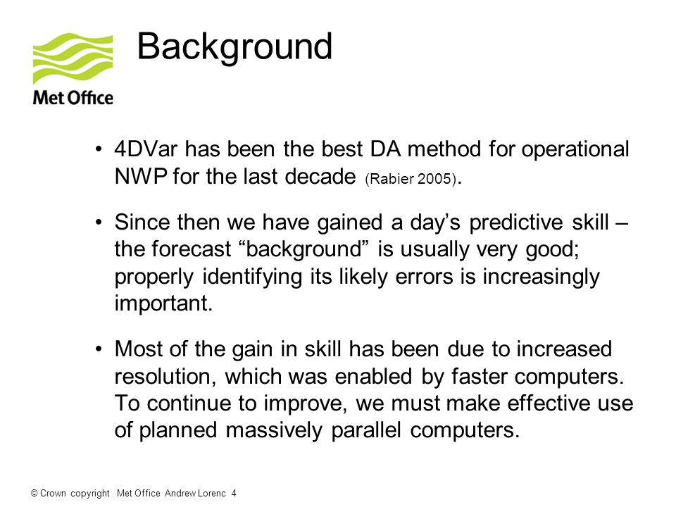 Background 4DVar has been the best DA method for operational NWP for the last decade (Rabier 2005).