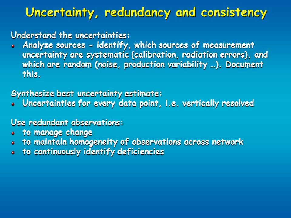 Uncertainty, redundancy and consistency Understand the uncertainties: Analyze sources - identify, which sources of measurement uncertainty are systematic (calibration, radiation errors), and which are random (noise, production variability …).