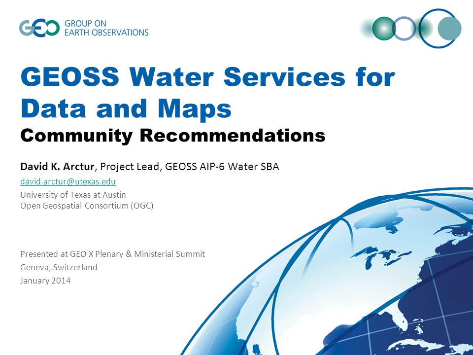 GEOSS Water Services for Data and Maps Community Recommendations David K. Arctur, Project Lead, GEOSS AIP-6 Water SBA david.arctur@utexas.edu Universi