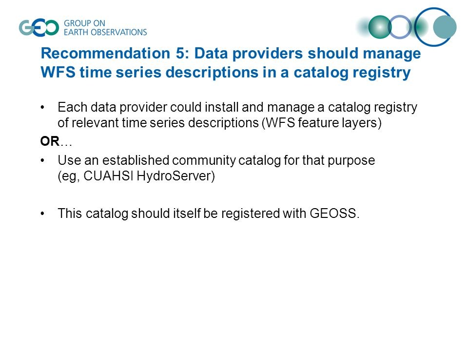 Recommendation 5: Data providers should manage WFS time series descriptions in a catalog registry Each data provider could install and manage a catalo