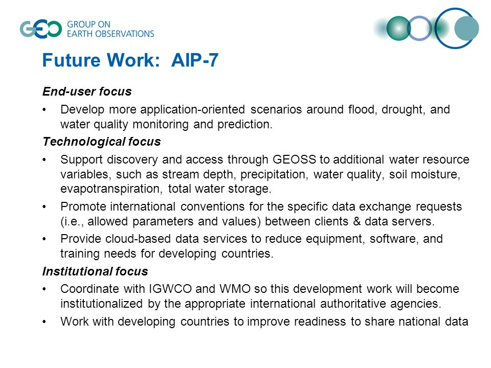 Future Work: AIP-7 End-user focus Develop more application-oriented scenarios around flood, drought, and water quality monitoring and prediction. Tech