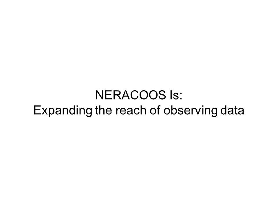 NERACOOS Is: Expanding the reach of observing data