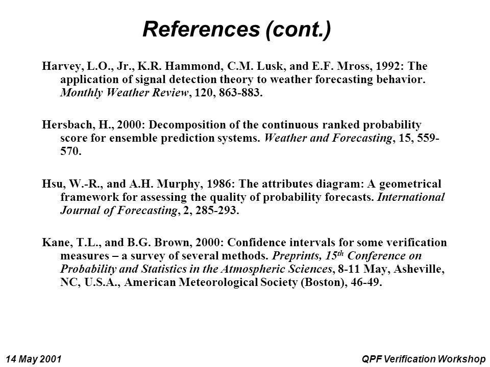 14 May 2001QPF Verification Workshop References (cont.) Harvey, L.O., Jr., K.R. Hammond, C.M. Lusk, and E.F. Mross, 1992: The application of signal de
