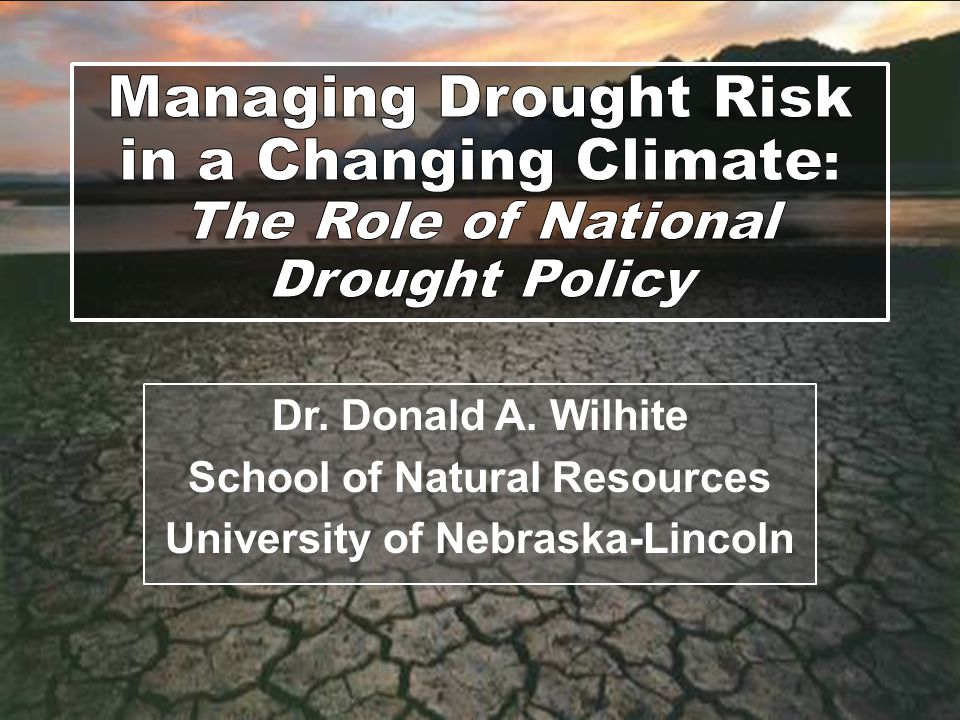 Dr. Donald A. Wilhite School of Natural Resources University of Nebraska-Lincoln