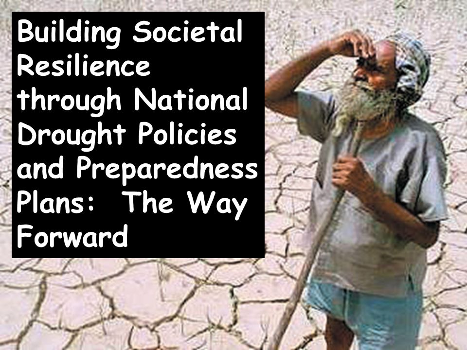 School of Natural ResourcesApplied Climate Sciences Building Societal Resilience through National Drought Policies and Preparedness Plans: The Way For