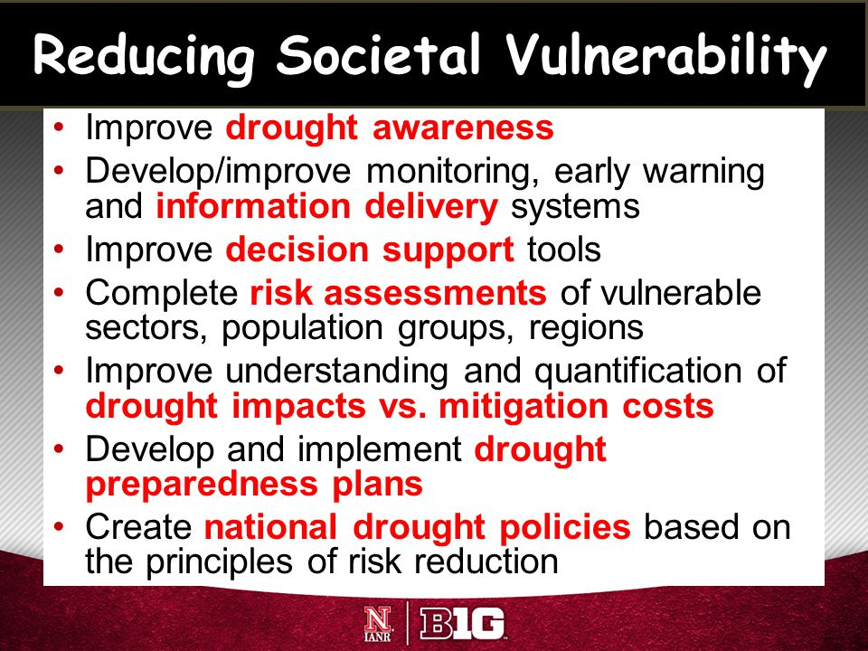 Reducing Societal Vulnerability Improve drought awareness Develop/improve monitoring, early warning and information delivery systems Improve decision