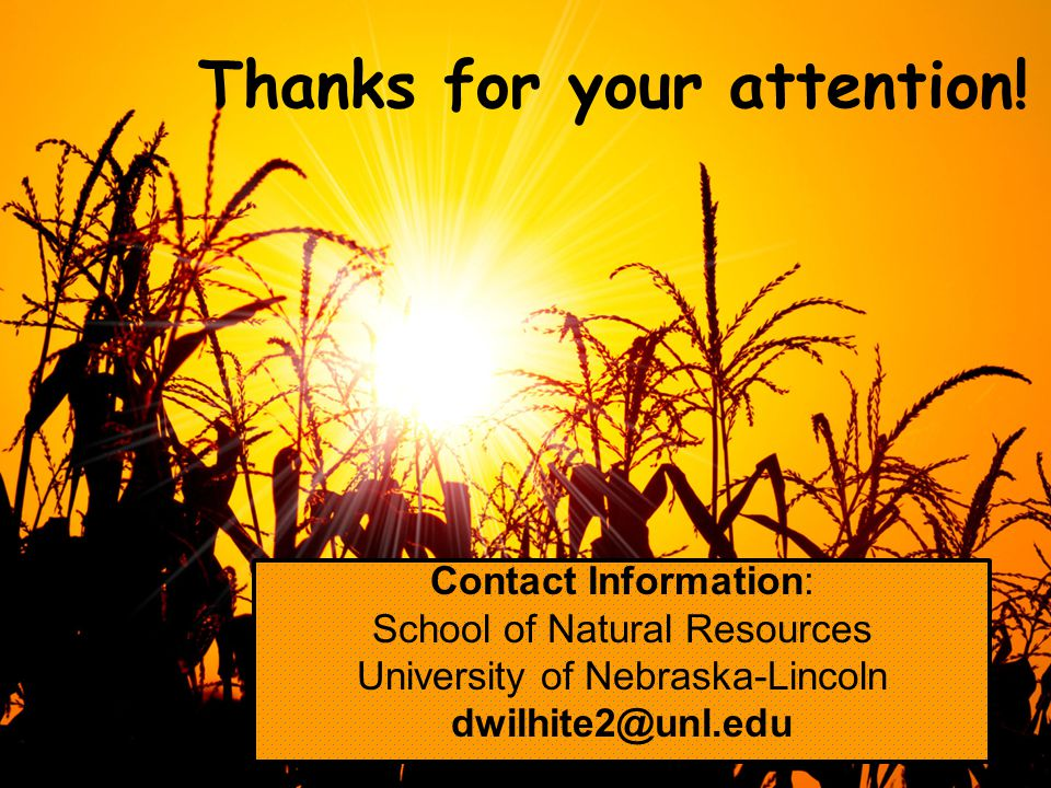 School of Natural ResourcesApplied Climate Sciences Thanks for your attention! Contact Information: School of Natural Resources University of Nebraska