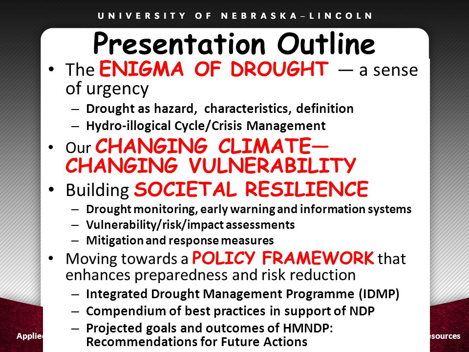 School of Natural ResourcesApplied Climate Sciences Presentation Outline The ENIGMA OF DROUGHT — a sense of urgency – Drought as hazard, characteristi