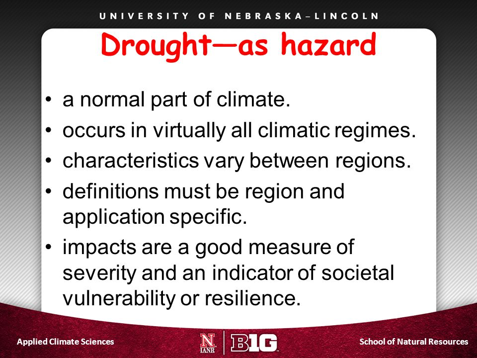 School of Natural ResourcesApplied Climate Sciences Drought—as hazard a normal part of climate. occurs in virtually all climatic regimes. characterist