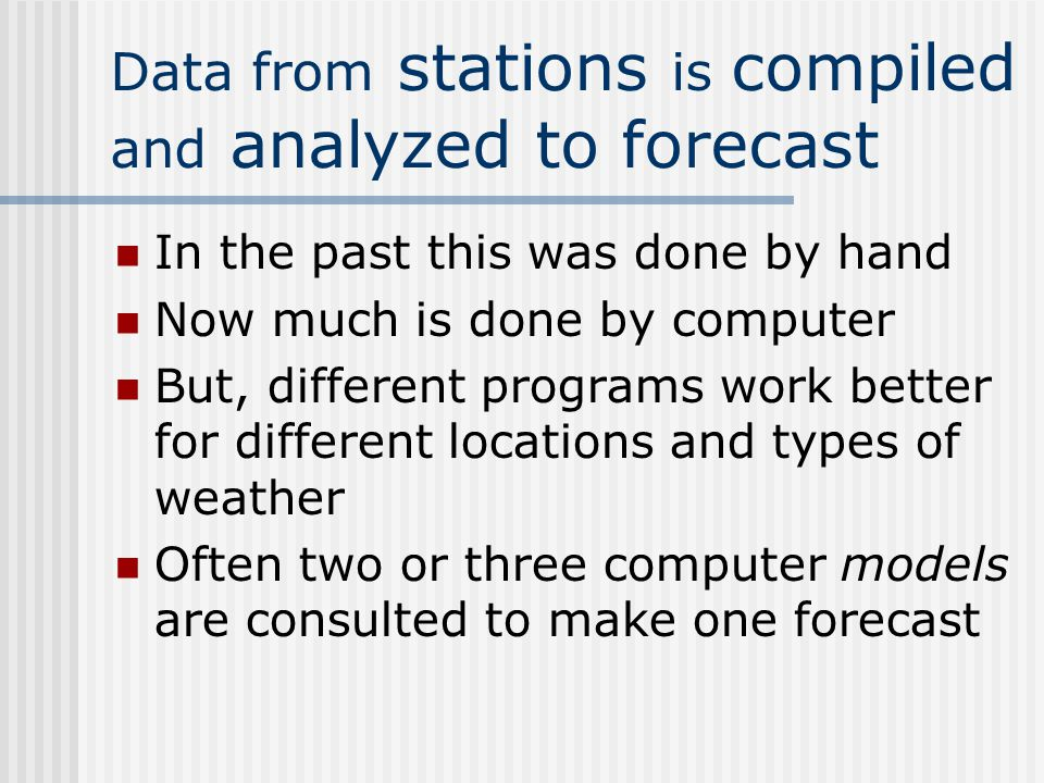 This info is reported from stations WMO World Meteorological Organization 10,000 land based stations and hundreds of ship-based stations Weather satel