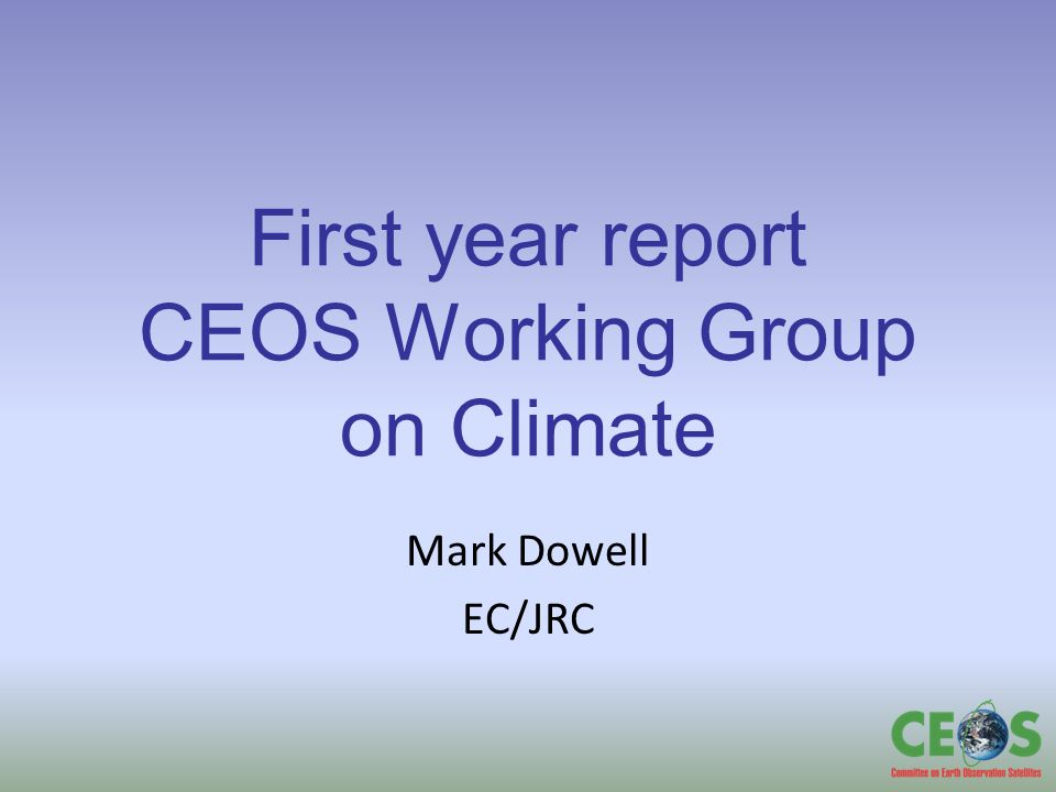 First year report CEOS Working Group on Climate Mark Dowell EC/JRC