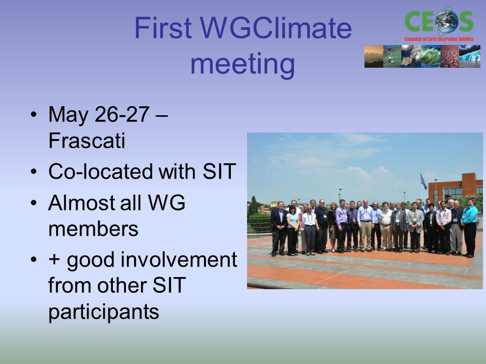 First WGClimate meeting May – Frascati Co-located with SIT Almost all WG members + good involvement from other SIT participants