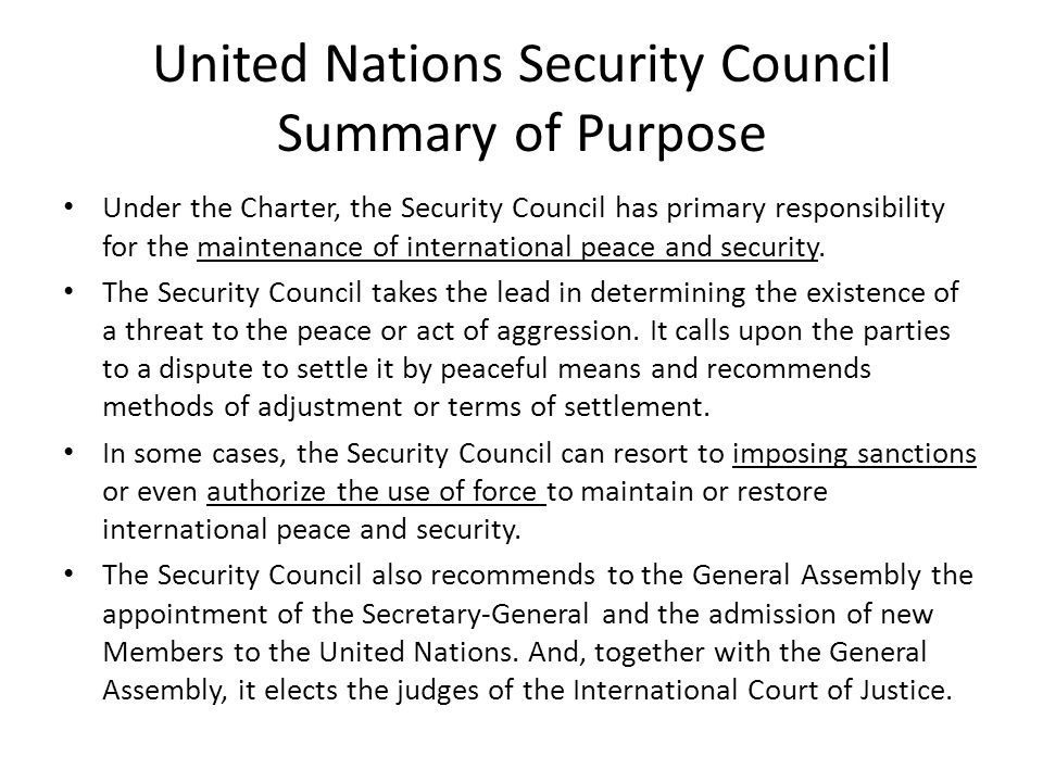 United Nations Security Council Summary of Purpose Under the Charter, the Security Council has primary responsibility for the maintenance of internati
