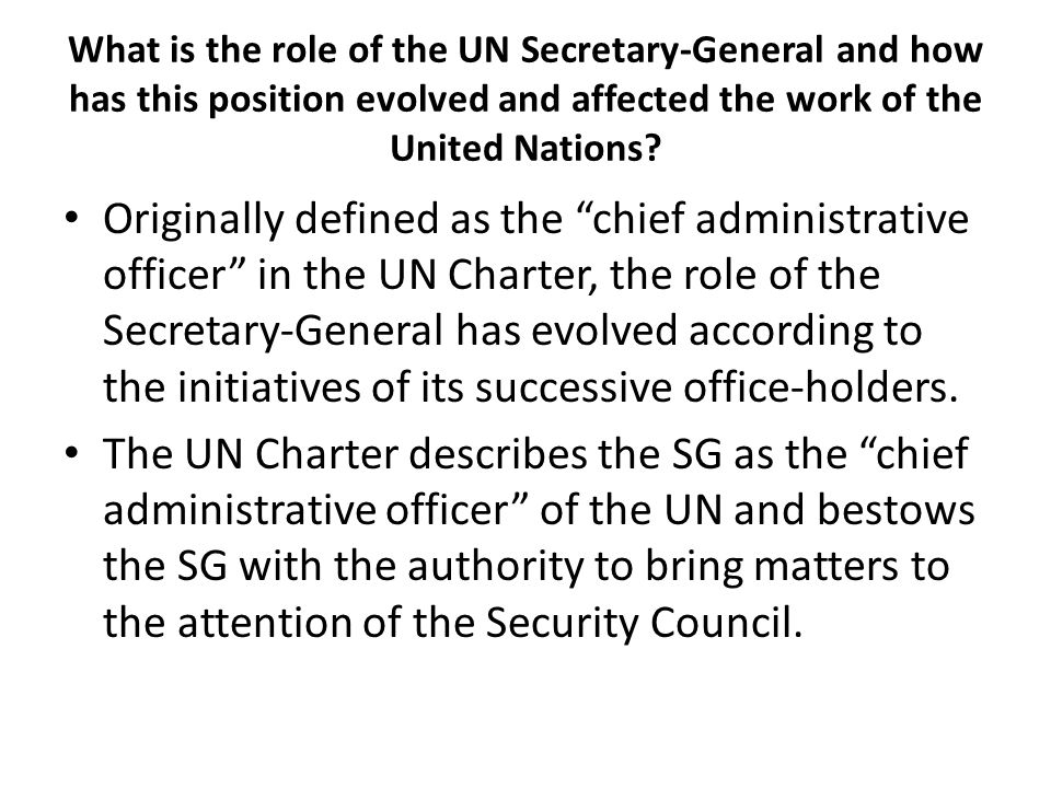 What is the role of the UN Secretary-General and how has this position evolved and affected the work of the United Nations? Originally defined as the