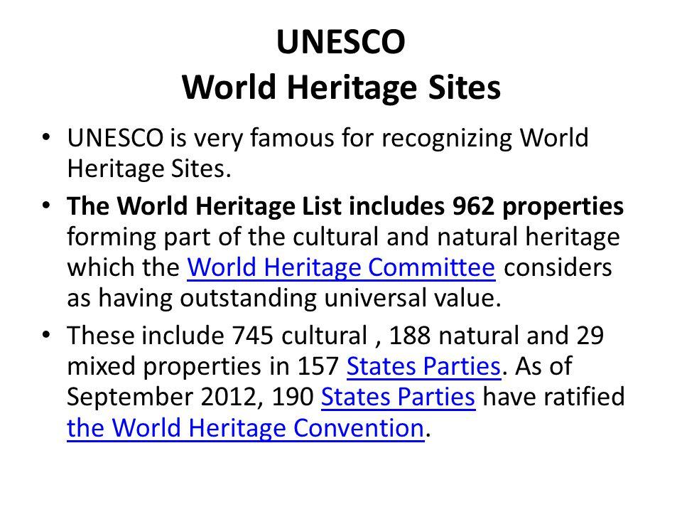 UNESCO World Heritage Sites UNESCO is very famous for recognizing World Heritage Sites. The World Heritage List includes 962 properties forming part o