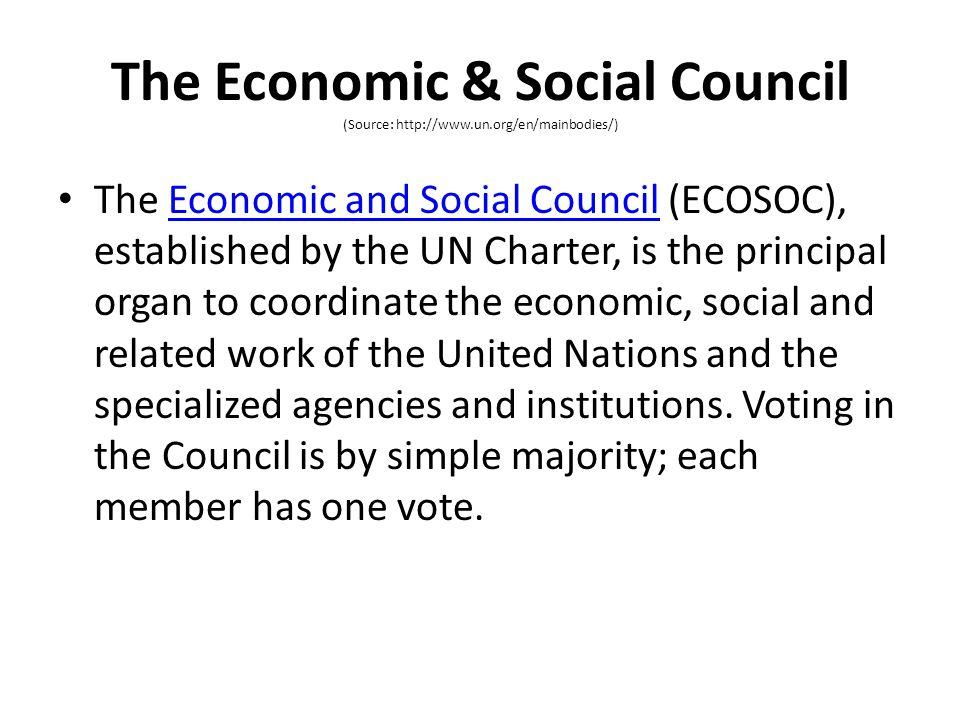 The Economic & Social Council (Source: http://www.un.org/en/mainbodies/) The Economic and Social Council (ECOSOC), established by the UN Charter, is t