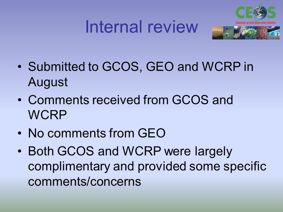 Internal review Submitted to GCOS, GEO and WCRP in August Comments received from GCOS and WCRP No comments from GEO Both GCOS and WCRP were largely co