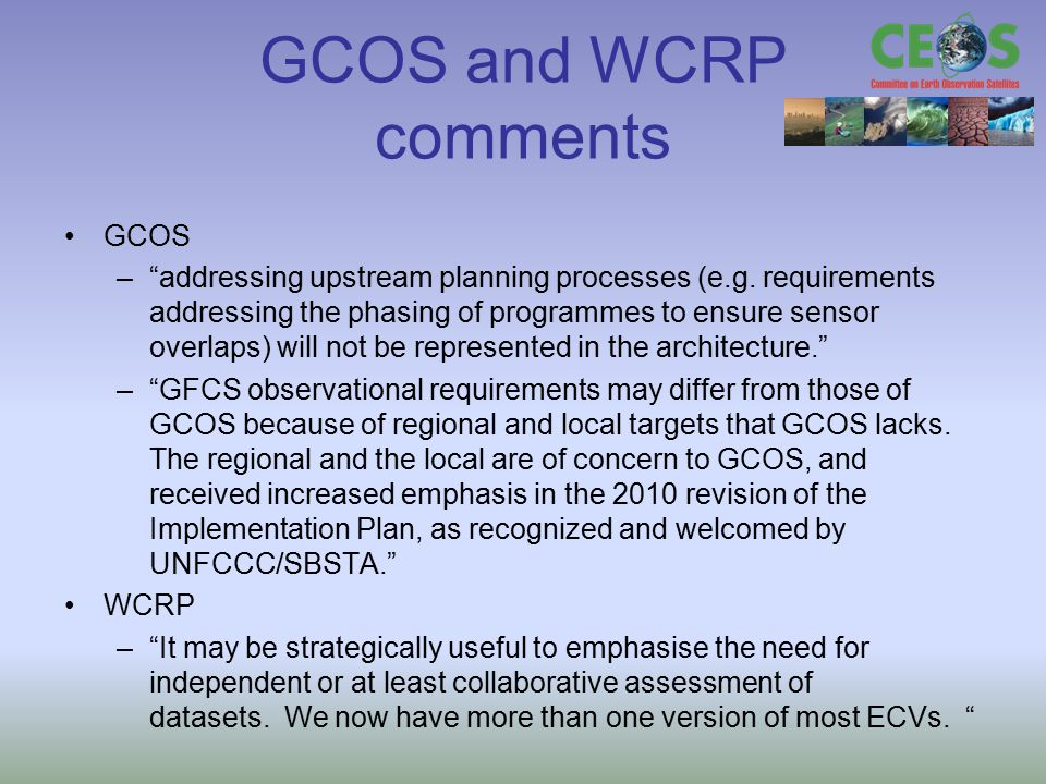 "GCOS and WCRP comments GCOS –""addressing upstream planning processes (e.g. requirements addressing the phasing of programmes to ensure sensor overlaps"