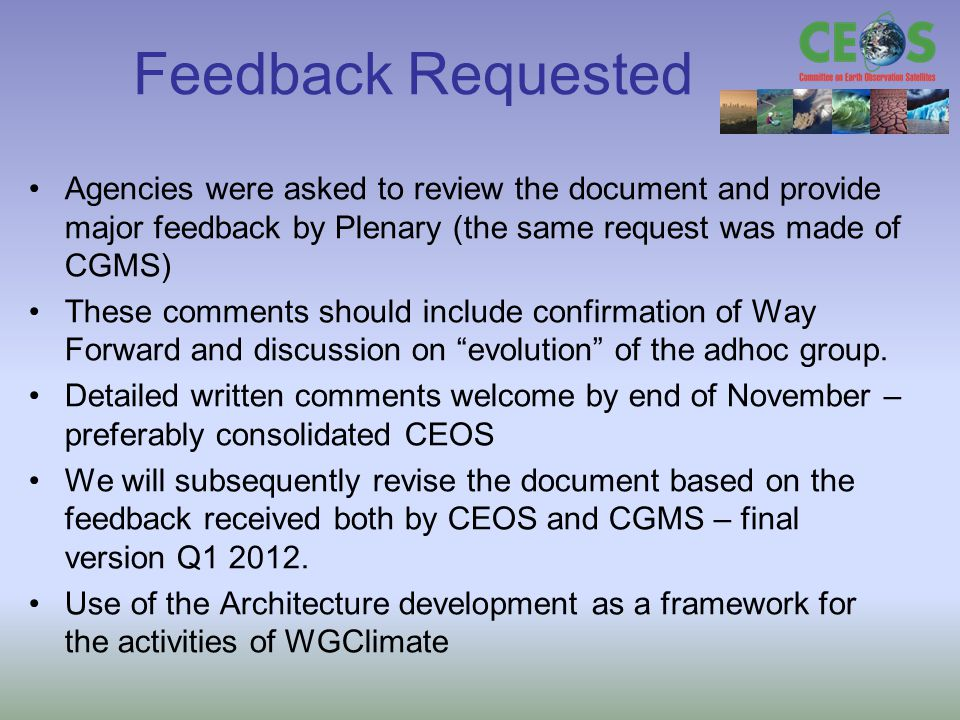 Feedback Requested Agencies were asked to review the document and provide major feedback by Plenary (the same request was made of CGMS) These comments