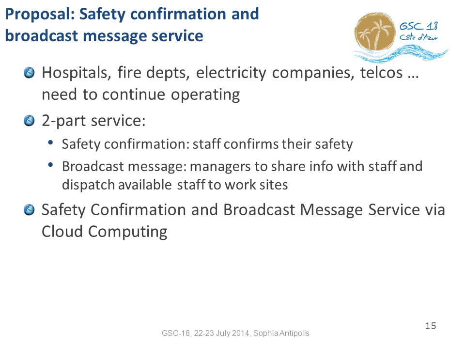 Proposal: Safety confirmation and broadcast message service Hospitals, fire depts, electricity companies, telcos … need to continue operating 2-part s