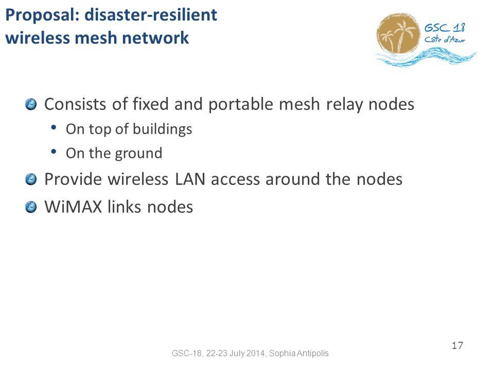 Proposal: disaster-resilient wireless mesh network Consists of fixed and portable mesh relay nodes On top of buildings On the ground Provide wireless