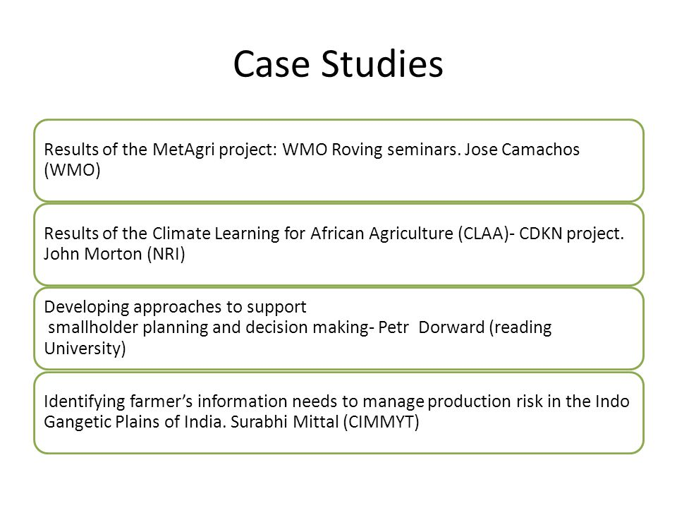 Case Studies Results of the MetAgri project: WMO Roving seminars. Jose Camachos (WMO) Results of the Climate Learning for African Agriculture (CLAA)-