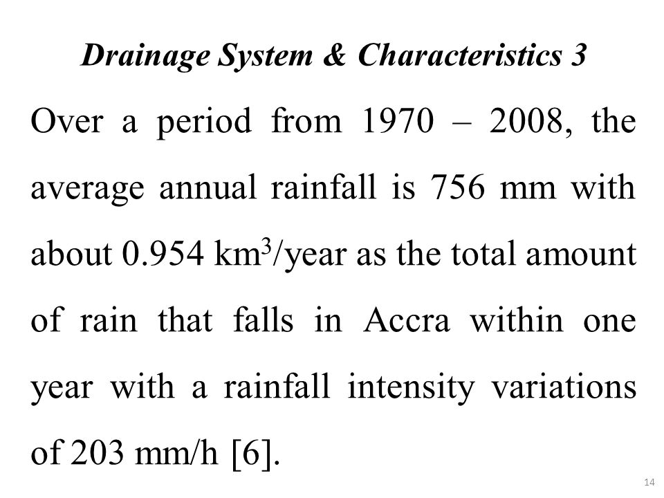 Drainage System & Characteristics 3 Over a period from 1970 – 2008, the average annual rainfall is 756 mm with about 0.954 km 3 /year as the total amo