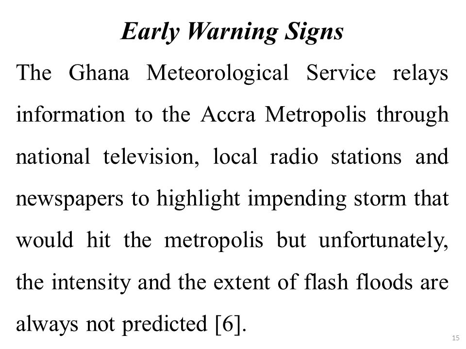 15 The Ghana Meteorological Service relays information to the Accra Metropolis through national television, local radio stations and newspapers to hig