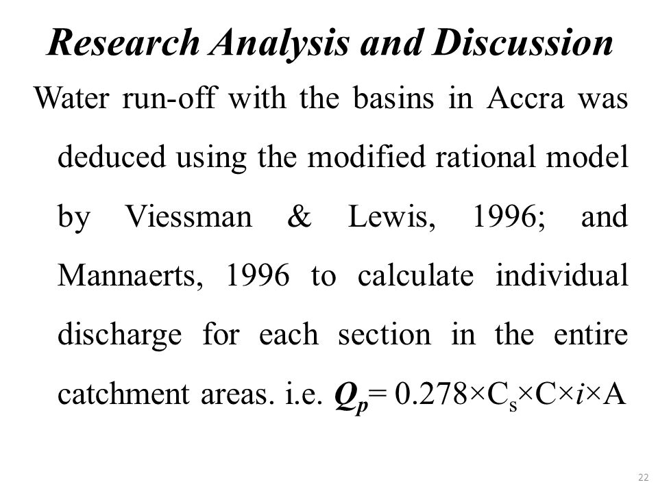 22 Water run-off with the basins in Accra was deduced using the modified rational model by Viessman & Lewis, 1996; and Mannaerts, 1996 to calculate in
