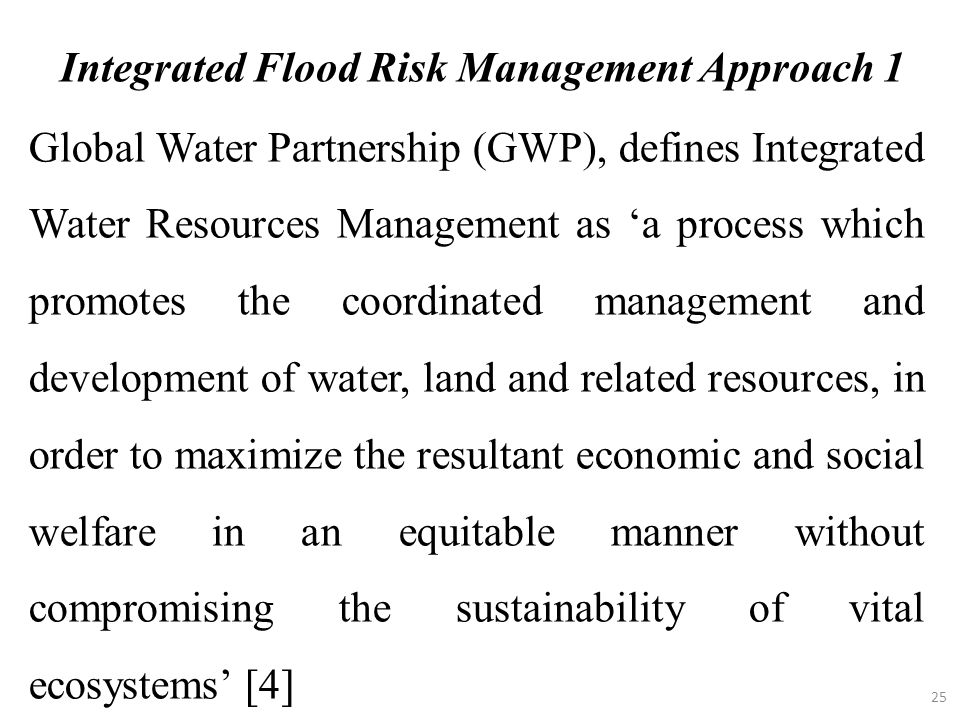 25 Global Water Partnership (GWP), defines Integrated Water Resources Management as 'a process which promotes the coordinated management and developme