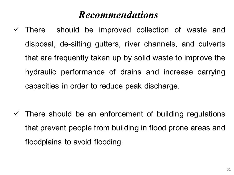 31 There should be improved collection of waste and disposal, de-silting gutters, river channels, and culverts that are frequently taken up by solid w