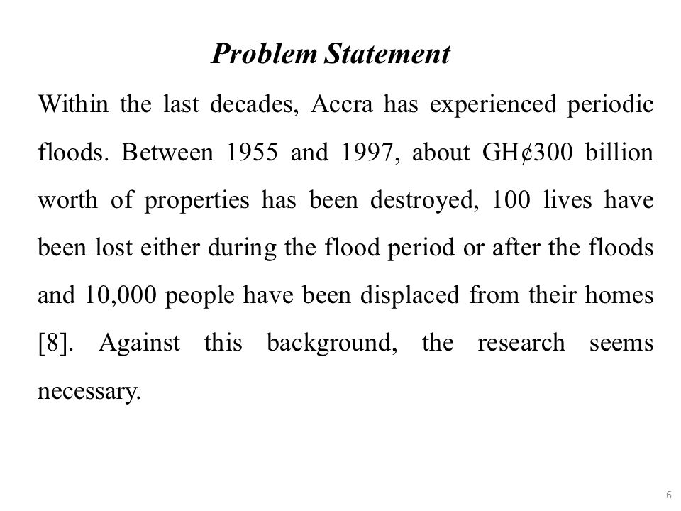 6 Within the last decades, Accra has experienced periodic floods. Between 1955 and 1997, about GH¢300 billion worth of properties has been destroyed,