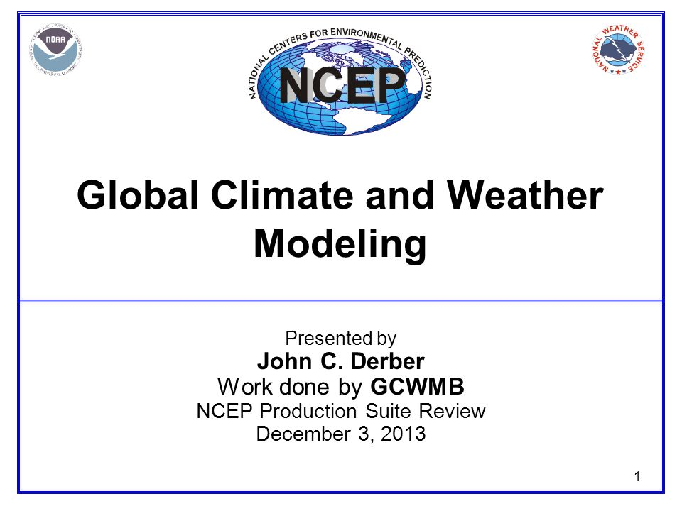 1 Global Climate and Weather Modeling Presented by John C.