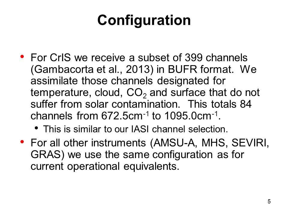 Configuration For CrIS we receive a subset of 399 channels (Gambacorta et al., 2013) in BUFR format.