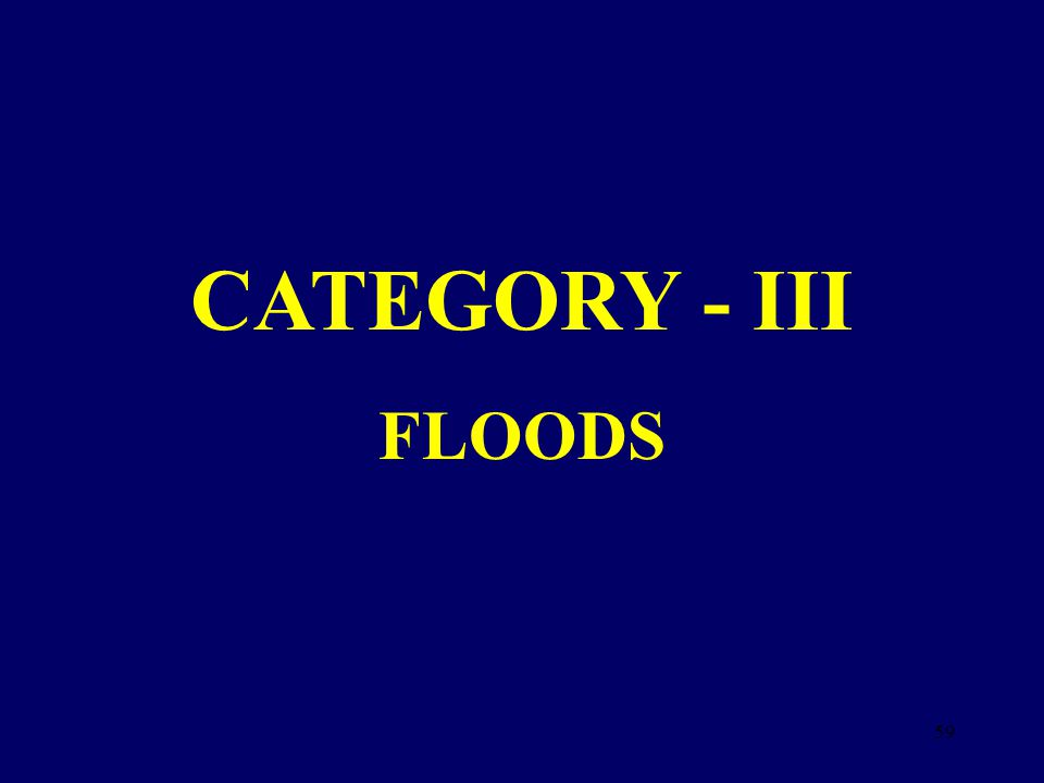 CATEGORY - III FLOODS 59
