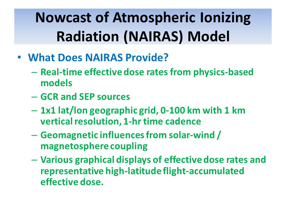 Nowcast of Atmospheric Ionizing Radiation (NAIRAS) Model What Does NAIRAS Provide.