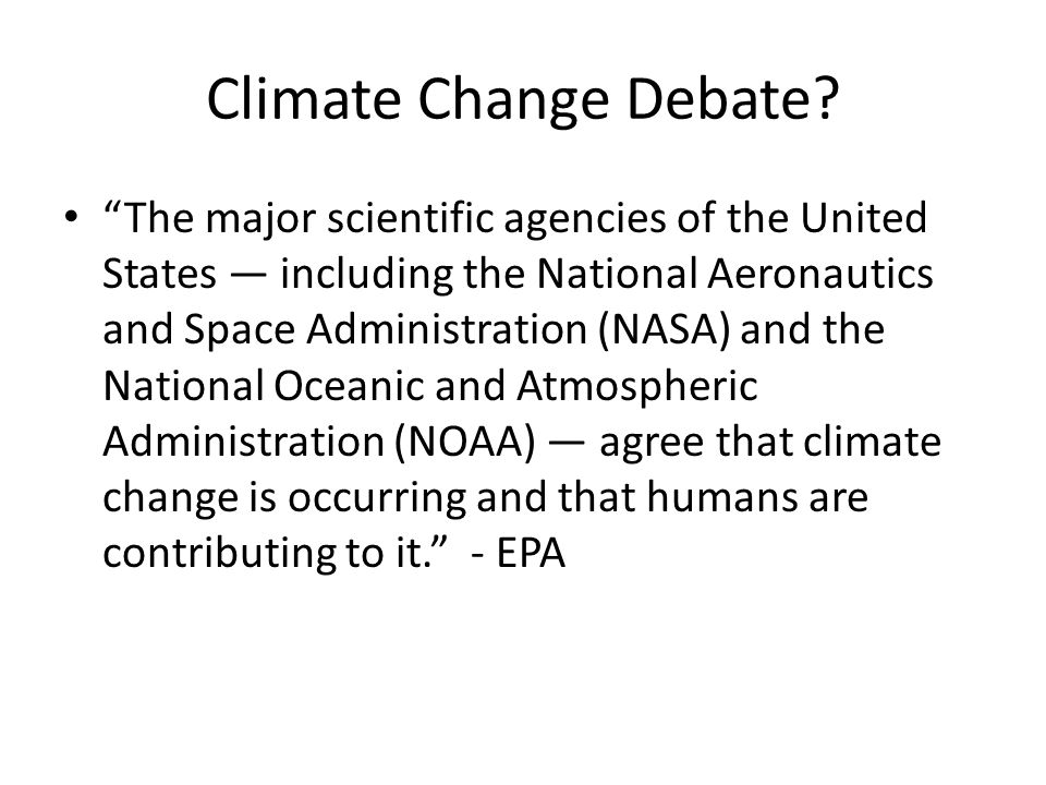 "Climate Change Debate? ""The major scientific agencies of the United States — including the National Aeronautics and Space Administration (NASA) and th"