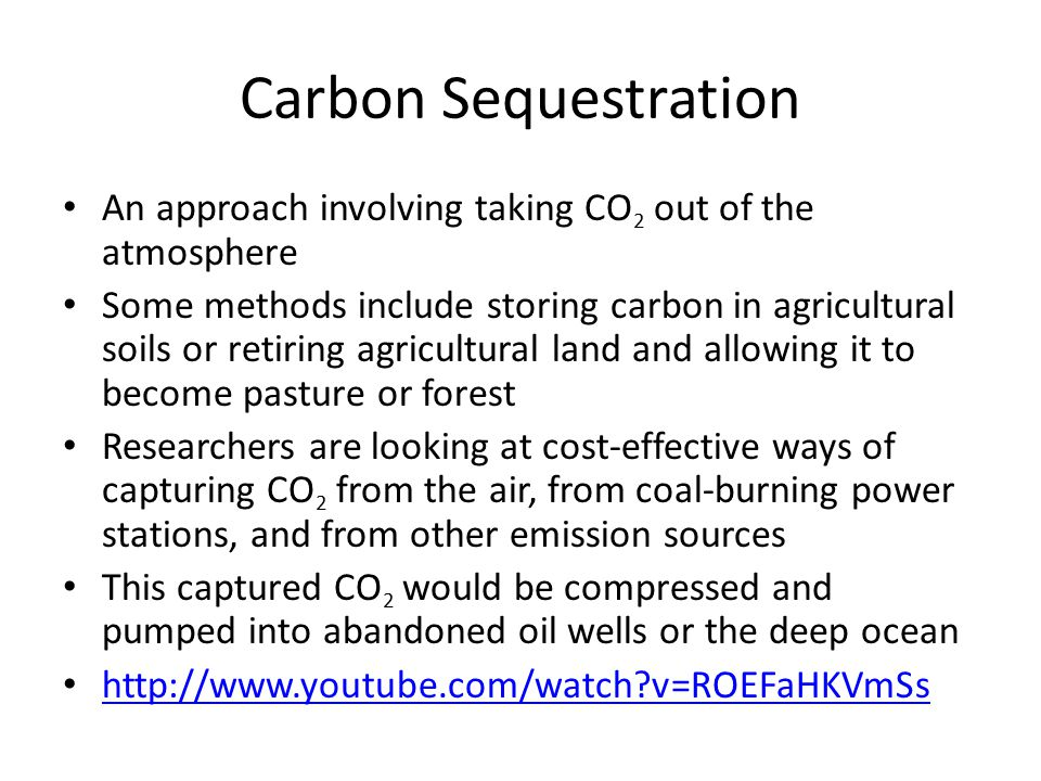 Carbon Sequestration An approach involving taking CO 2 out of the atmosphere Some methods include storing carbon in agricultural soils or retiring agr