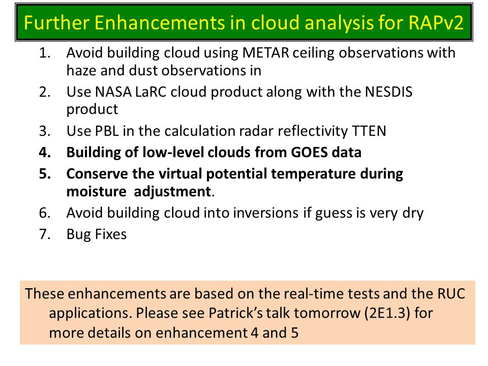 1.Avoid building cloud using METAR ceiling observations with haze and dust observations in 2.Use NASA LaRC cloud product along with the NESDIS product 3.Use PBL in the calculation radar reflectivity TTEN 4.Building of low-level clouds from GOES data 5.Conserve the virtual potential temperature during moisture adjustment.