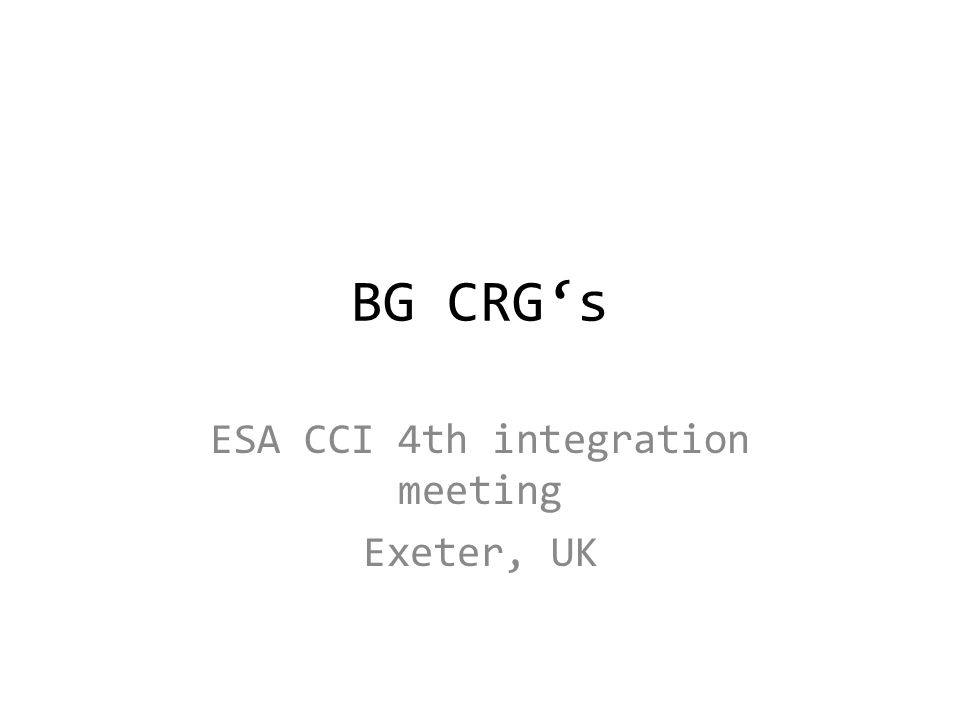 BG CRG's ESA CCI 4th integration meeting Exeter, UK