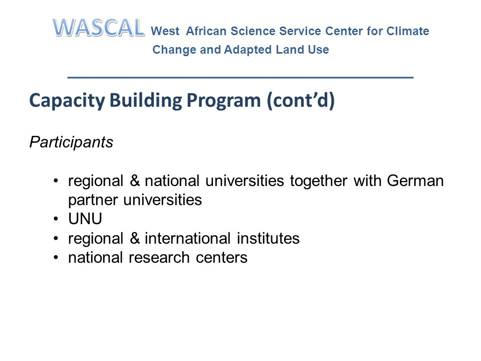 Capacity Building Program (cont'd) Participants regional & national universities together with German partner universities UNU regional & international institutes national research centers