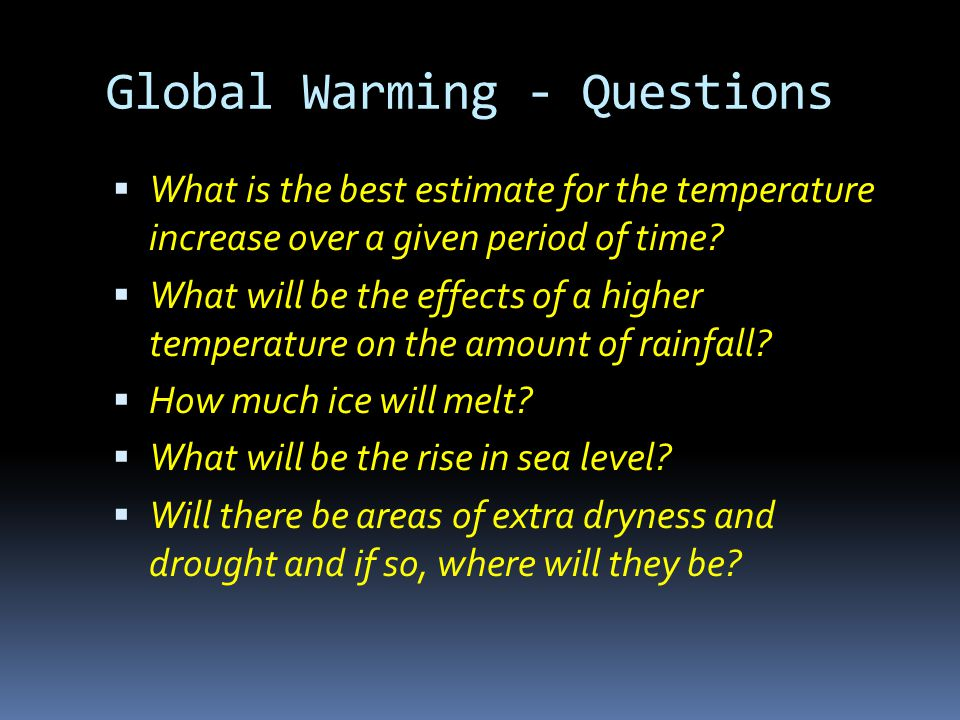 Global Warming - Questions  What is the best estimate for the temperature increase over a given period of time.