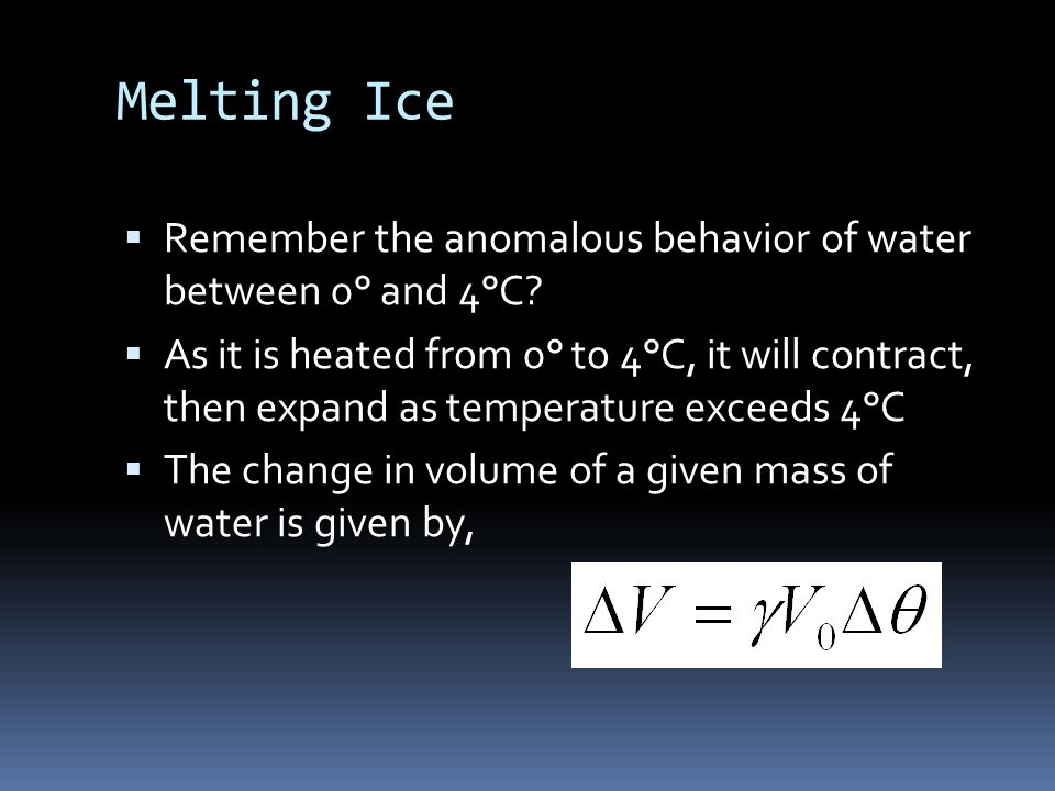 Melting Ice  Remember the anomalous behavior of water between 0° and 4°C.