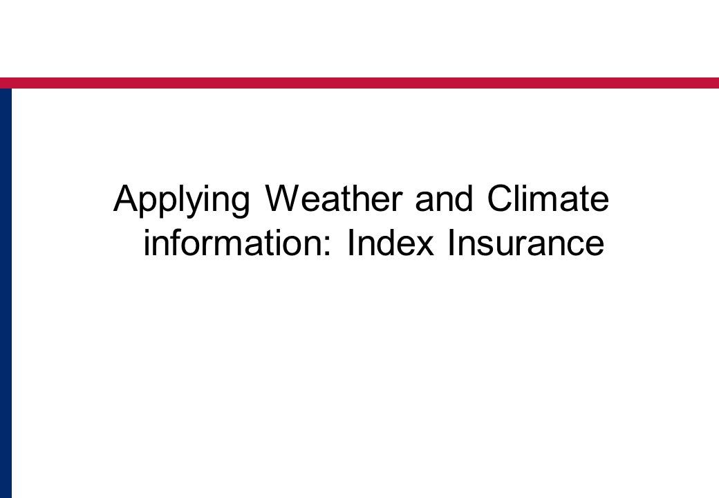Applying Weather and Climate information: Index Insurance