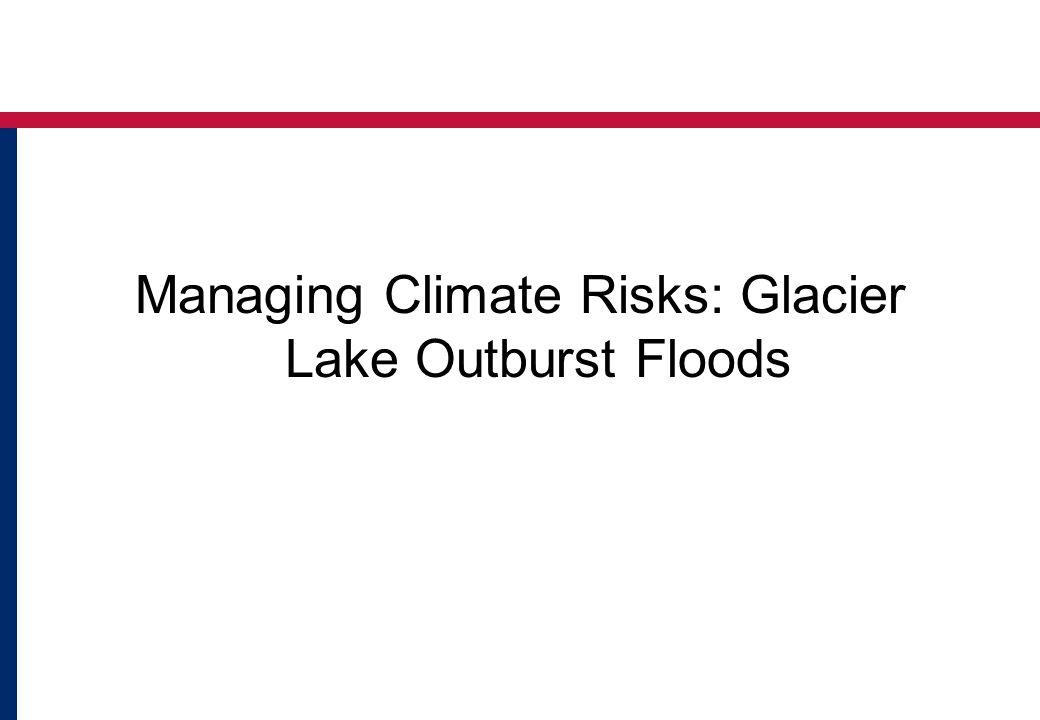 Managing Climate Risks: Glacier Lake Outburst Floods