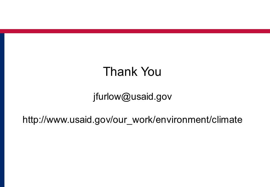 Thank You jfurlow@usaid.gov http://www.usaid.gov/our_work/environment/climate