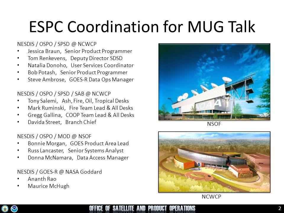 2 ESPC Coordination for MUG Talk NESDIS / OSPO / SPSD @ NCWCP Jessica Braun, Senior Product Programmer Tom Renkevens, Deputy Director SDSD Natalia Don